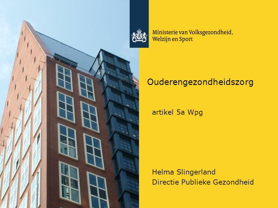 Ouderengezondheidszorg artikel 5a Wpg Helma Slingerland Directie Publieke Gezondheid