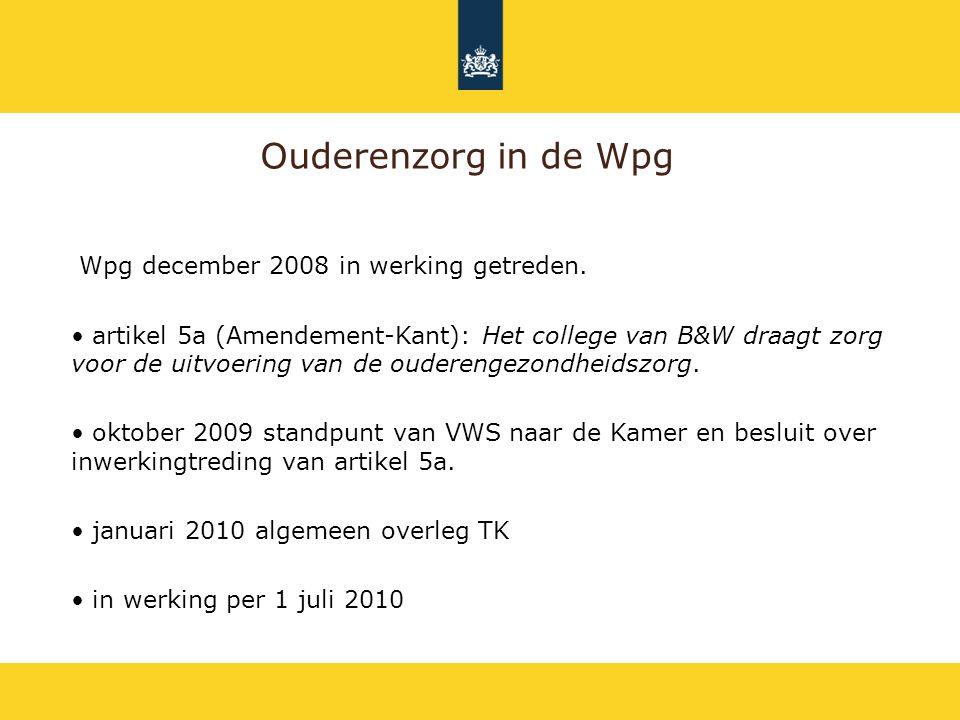 Ouderenzorg in de Wpg Wpg december 2008 in werking getreden. artikel 5a (Amendement-Kant): Het college van B&W draagt zorg voor de uitvoering van de o