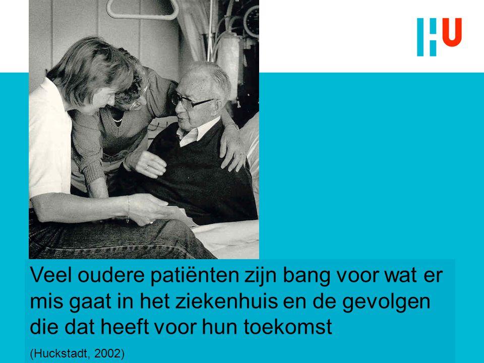 Veel oudere patiënten zijn bang voor wat er mis gaat in het ziekenhuis en de gevolgen die dat heeft voor hun toekomst (Huckstadt, 2002)
