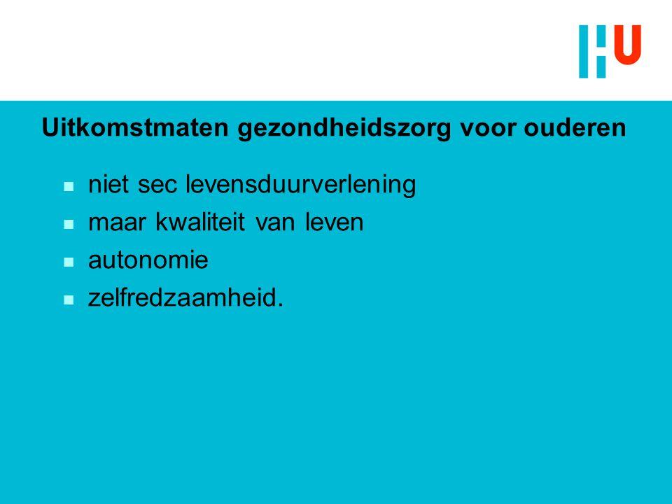 Uitkomstmaten gezondheidszorg voor ouderen n niet sec levensduurverlening n maar kwaliteit van leven n autonomie n zelfredzaamheid.