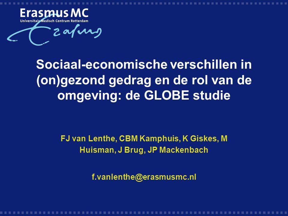 Sociaal-economische verschillen in (on)gezond gedrag en de rol van de omgeving: de GLOBE studie FJ van Lenthe, CBM Kamphuis, K Giskes, M Huisman, J Br