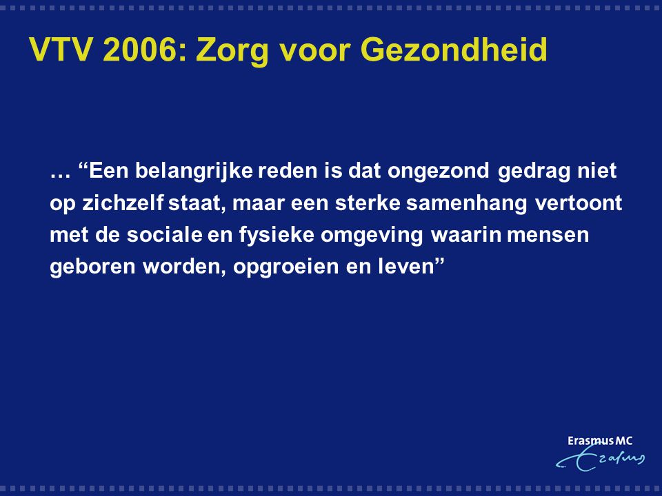 """VTV 2006: Zorg voor Gezondheid  … """"Een belangrijke reden is dat ongezond gedrag niet op zichzelf staat, maar een sterke samenhang vertoont met de soc"""