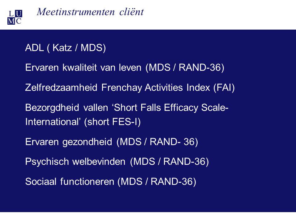 21-11-1122 Meetinstrumenten cliënt ADL ( Katz / MDS) Ervaren kwaliteit van leven (MDS / RAND-36) Zelfredzaamheid Frenchay Activities Index (FAI) Bezor