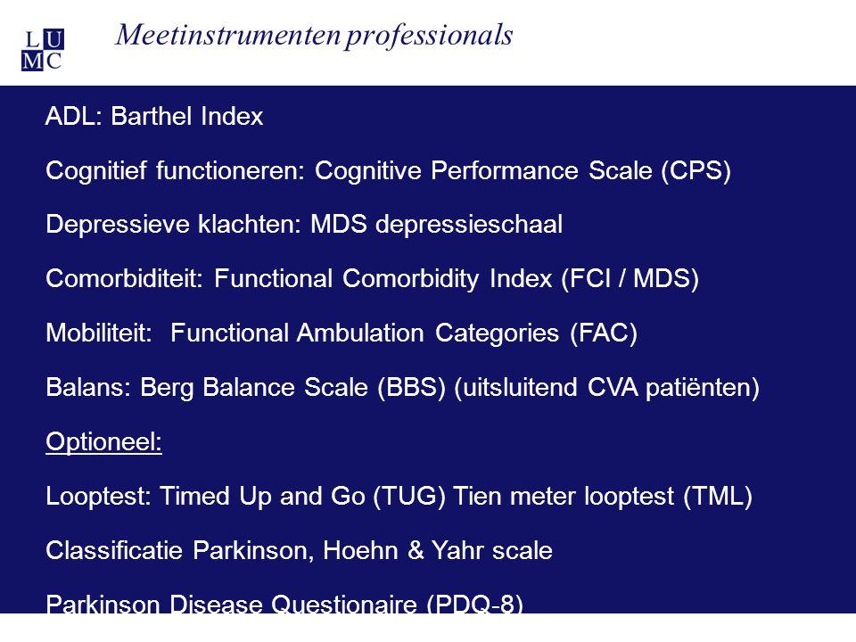 21-11-1123 Meetinstrumenten professionals ADL: Barthel Index Cognitief functioneren: Cognitive Performance Scale (CPS) Depressieve klachten: MDS depre
