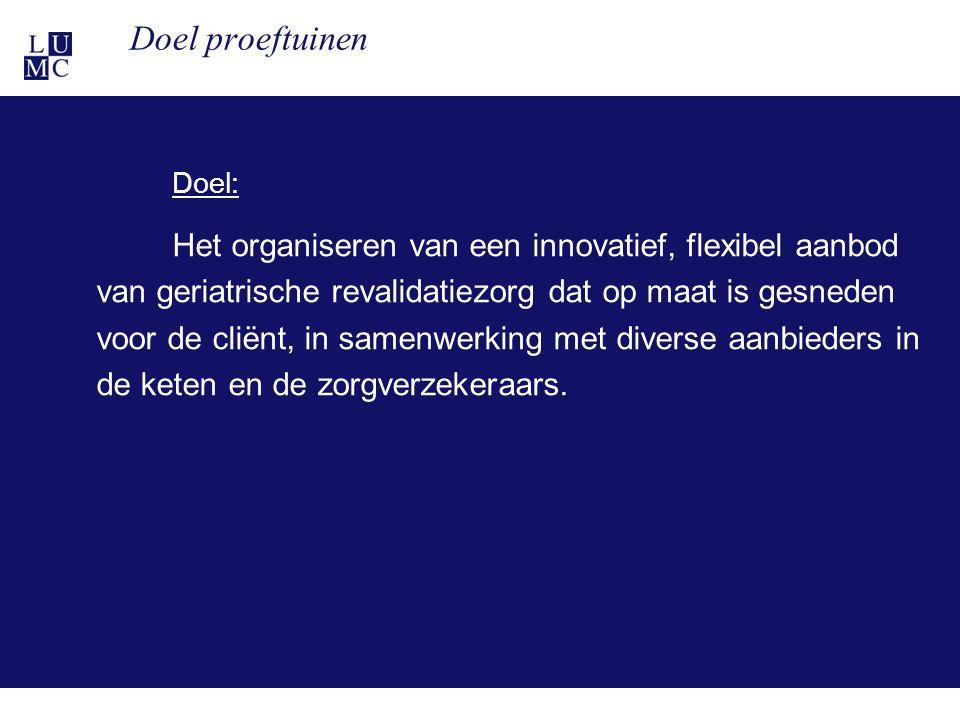 21-11-119 Doel proeftuinen Doel: Het organiseren van een innovatief, flexibel aanbod van geriatrische revalidatiezorg dat op maat is gesneden voor de