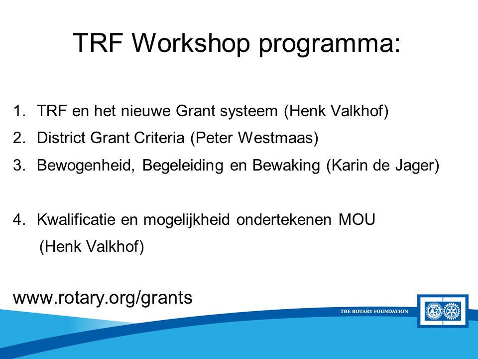 District Rotary Foundation Seminar TRF Workshop programma: 1.TRF en het nieuwe Grant systeem (Henk Valkhof) 2.District Grant Criteria (Peter Westmaas)