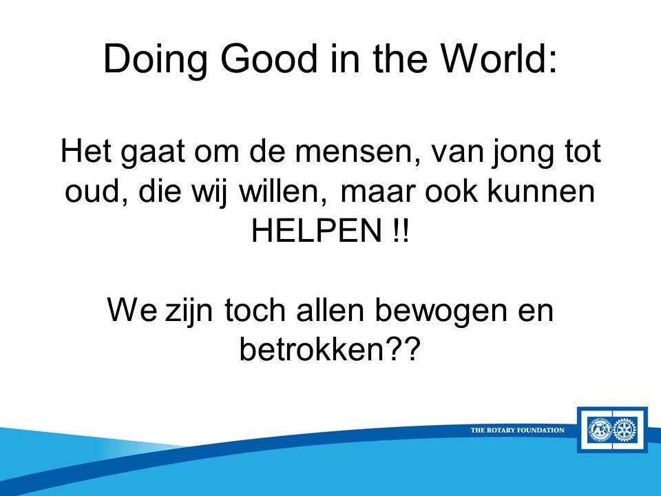 District Rotary Foundation Seminar Doing Good in the World: Het gaat om de mensen, van jong tot oud, die wij willen, maar ook kunnen HELPEN !! We zijn