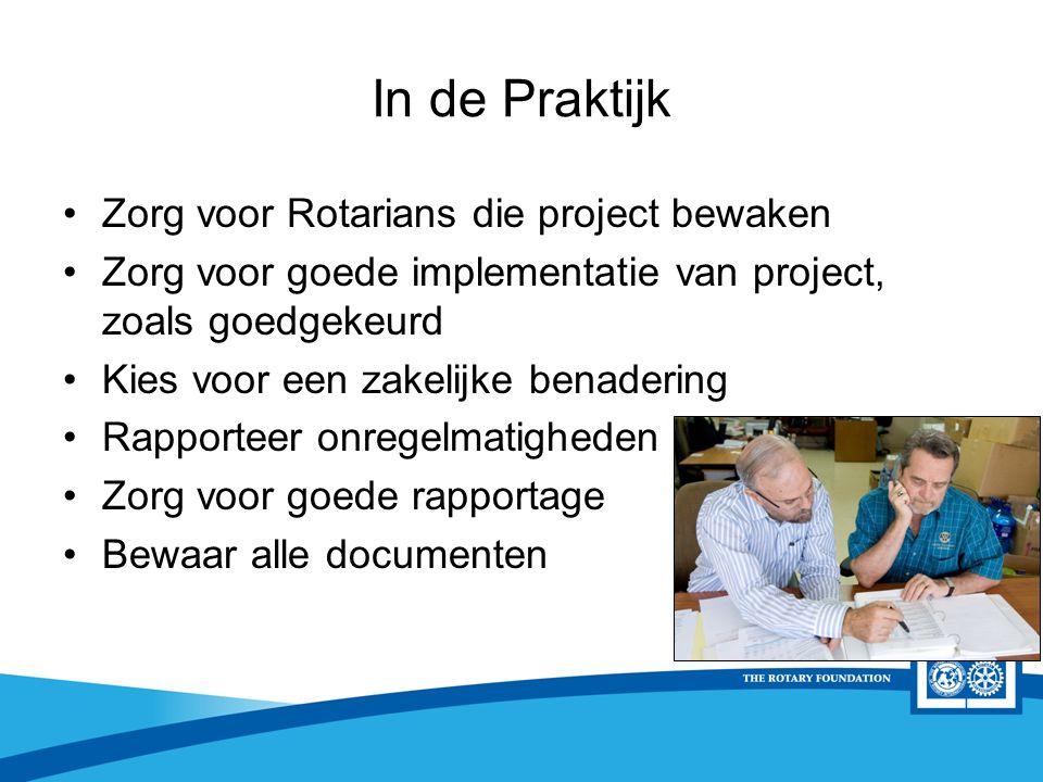District Rotary Foundation Seminar In de Praktijk Zorg voor Rotarians die project bewaken Zorg voor goede implementatie van project, zoals goedgekeurd