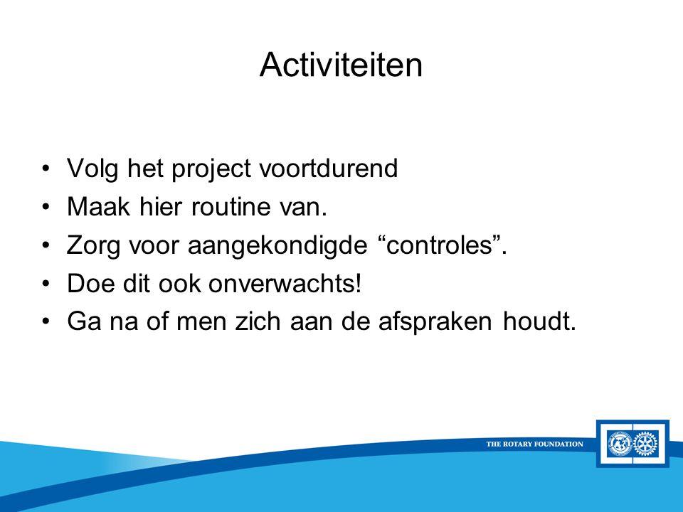 """District Rotary Foundation Seminar Activiteiten Volg het project voortdurend Maak hier routine van. Zorg voor aangekondigde """"controles"""". Doe dit ook o"""