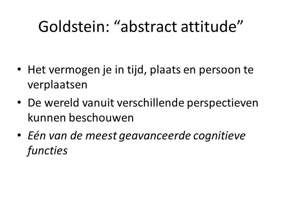 """Goldstein: """"abstract attitude"""" Het vermogen je in tijd, plaats en persoon te verplaatsen De wereld vanuit verschillende perspectieven kunnen beschouwe"""