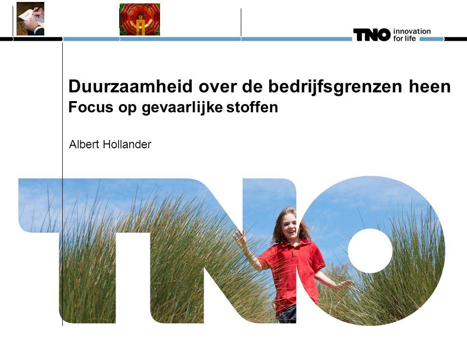 Duurzaamheid over de bedrijfsgrenzen heen Focus op gevaarlijke stoffen Albert Hollander
