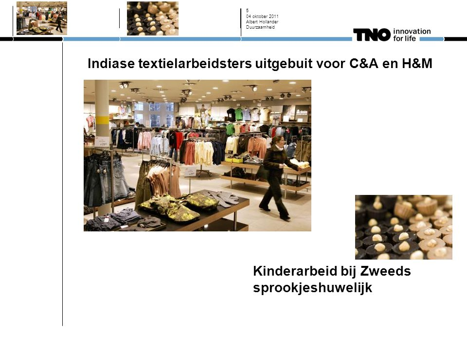 04 oktober 2011 5 Indiase textielarbeidsters uitgebuit voor C&A en H&M Kinderarbeid bij Zweeds sprookjeshuwelijk Albert Hollander Duurzaamheid