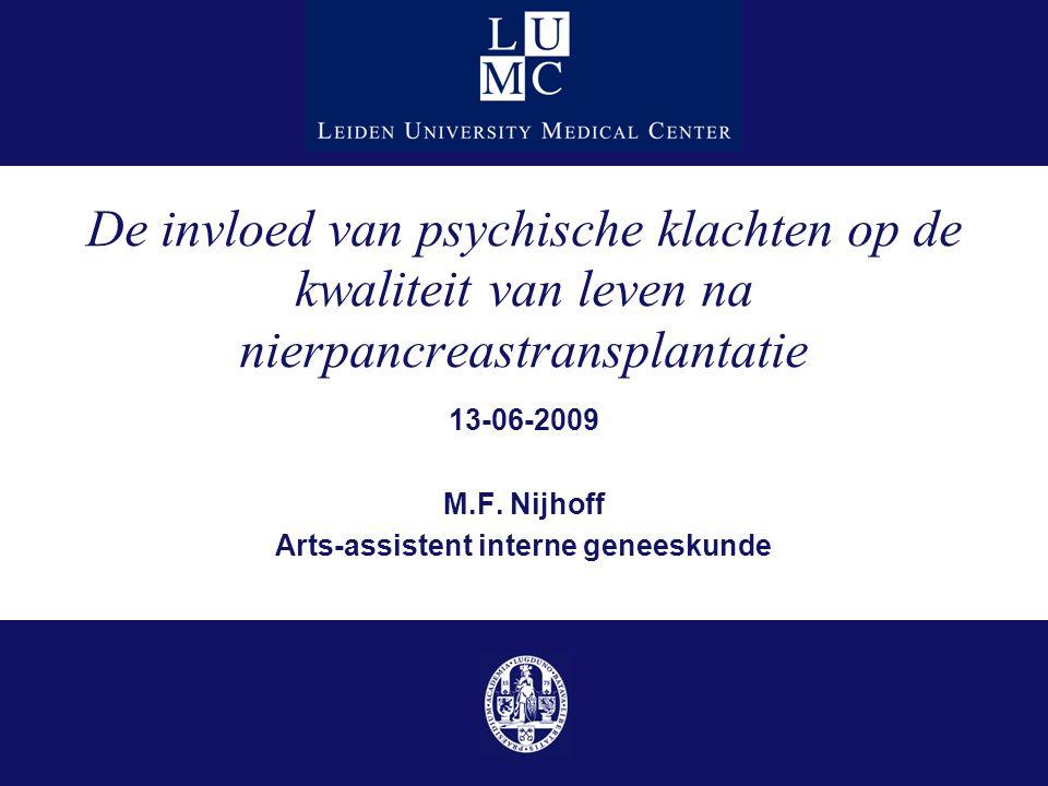 De invloed van psychische klachten op de kwaliteit van leven na nierpancreastransplantatie 13-06-2009 M.F. Nijhoff Arts-assistent interne geneeskunde