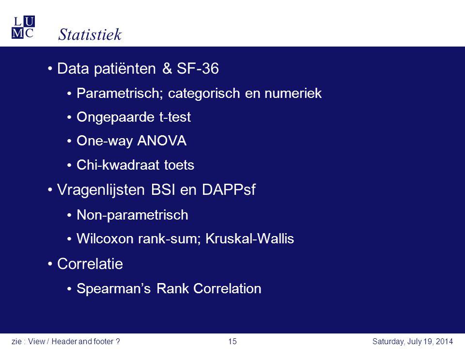 Statistiek Data patiënten & SF-36 Parametrisch; categorisch en numeriek Ongepaarde t-test One-way ANOVA Chi-kwadraat toets Vragenlijsten BSI en DAPPsf