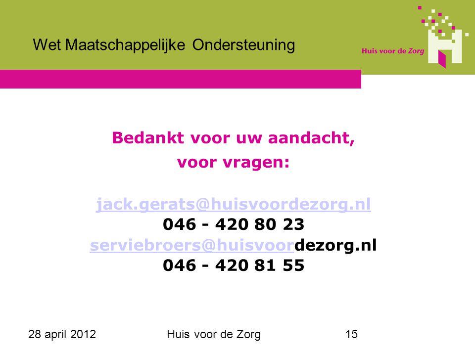28 april 2012Huis voor de Zorg15 Bedankt voor uw aandacht, voor vragen: jack.gerats@huisvoordezorg.nl 046 - 420 80 23 serviebroers@huisvoorserviebroer