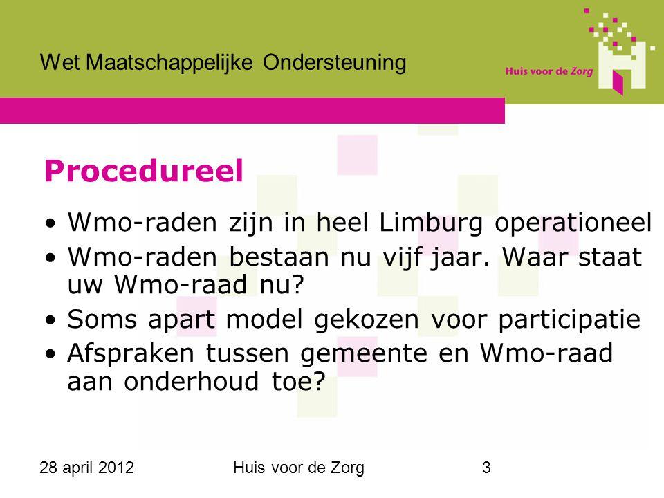 28 april 2012Huis voor de Zorg3 Wet Maatschappelijke Ondersteuning Procedureel Wmo-raden zijn in heel Limburg operationeel Wmo-raden bestaan nu vijf j