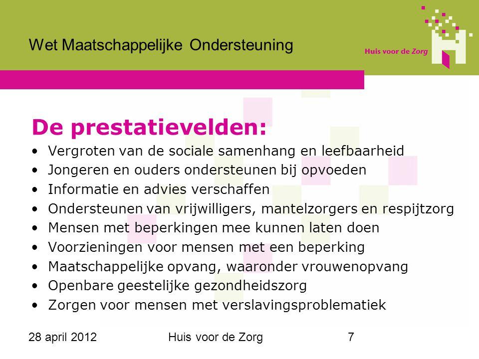 28 april 2012Huis voor de Zorg7 Wet Maatschappelijke Ondersteuning De prestatievelden: Vergroten van de sociale samenhang en leefbaarheid Jongeren en