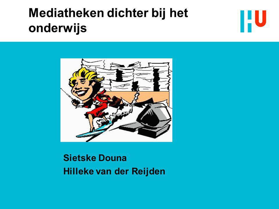 Mediatheken dichter bij het onderwijs Sietske Douna Hilleke van der Reijden van de UB