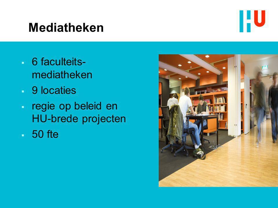 Mediatheken  6 faculteits- mediatheken  9 locaties  regie op beleid en HU-brede projecten  50 fte