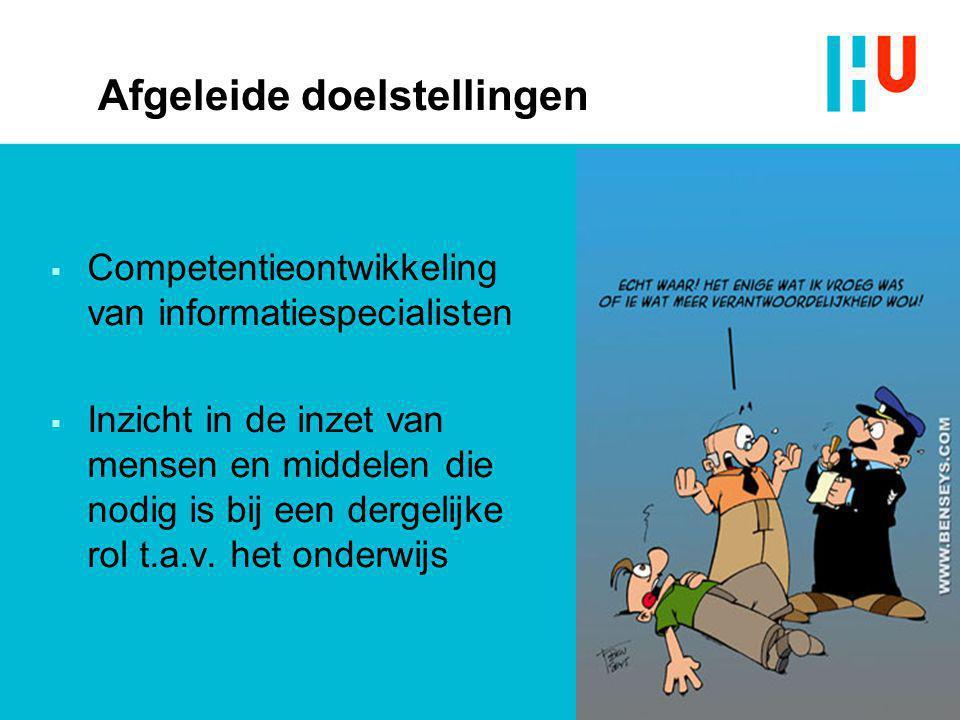 Afgeleide doelstellingen  Competentieontwikkeling van informatiespecialisten  Inzicht in de inzet van mensen en middelen die nodig is bij een dergel
