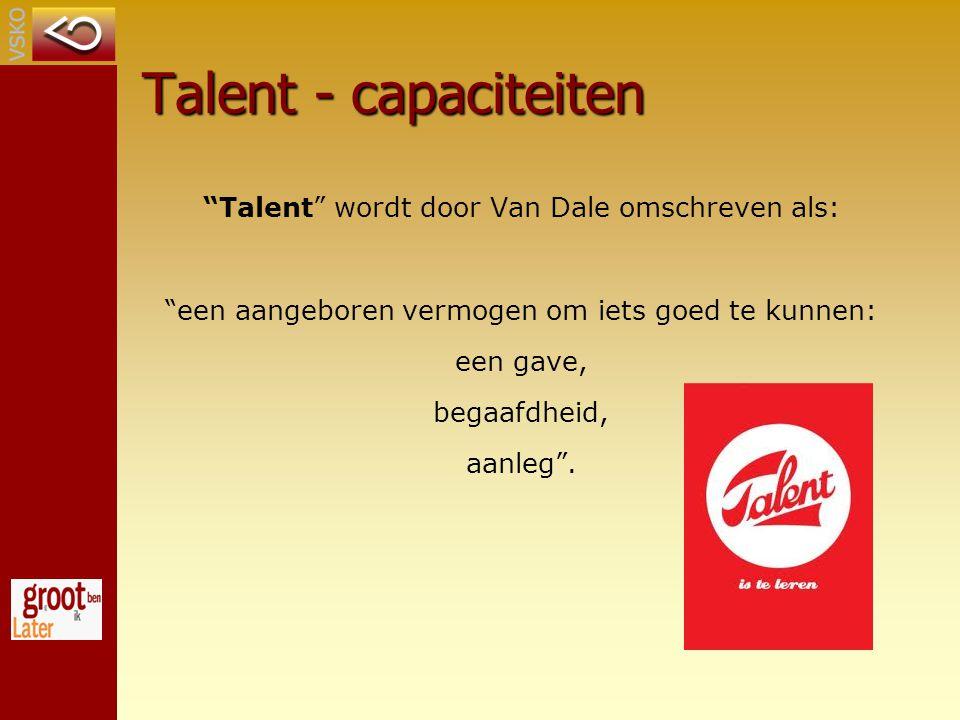 Talent - capaciteiten Talent wordt door Van Dale omschreven als: een aangeboren vermogen om iets goed te kunnen: een gave, begaafdheid, aanleg .