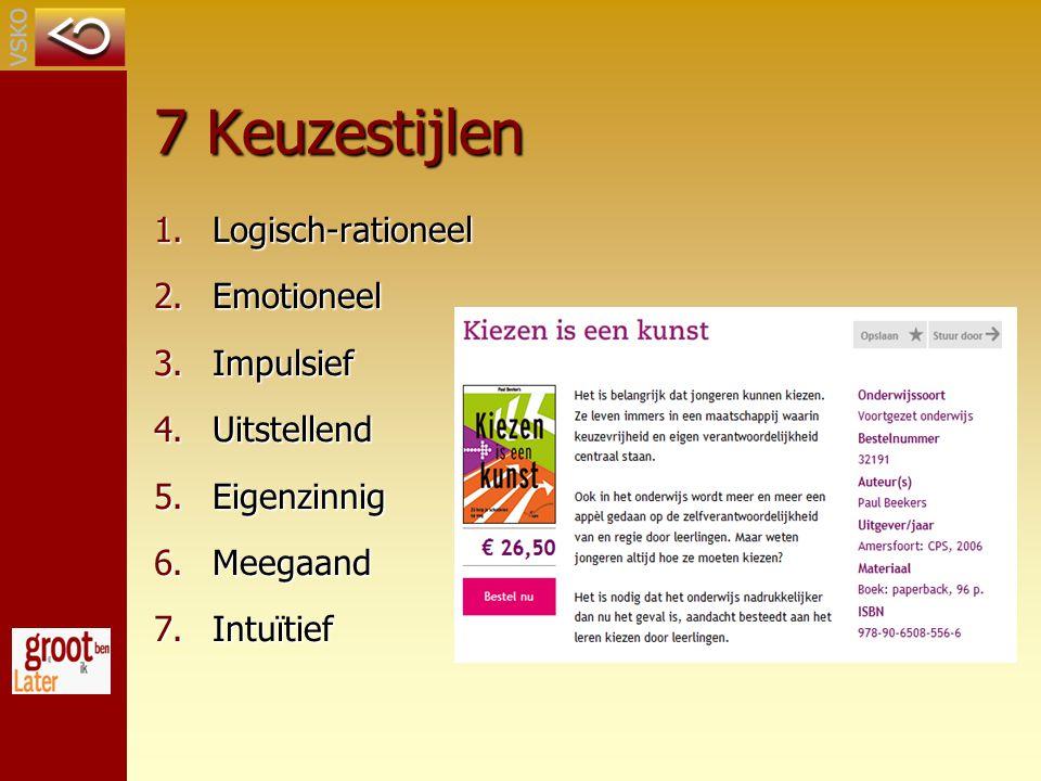 7 Keuzestijlen 1.Logisch-rationeel 2.Emotioneel 3.Impulsief 4.Uitstellend 5.Eigenzinnig 6.Meegaand 7.Intuïtief