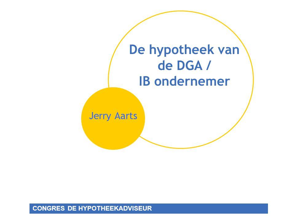 De hypotheek van de DGA / IB ondernemer Jerry Aarts CONGRES DE HYPOTHEEKADVISEUR