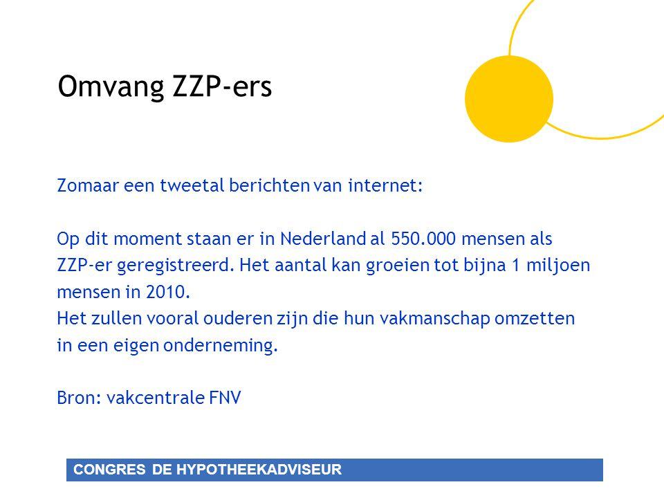CONGRES DE HYPOTHEEKADVISEUR Omvang ZZP-ers Zomaar een tweetal berichten van internet: Op dit moment staan er in Nederland al 550.000 mensen als ZZP-er geregistreerd.