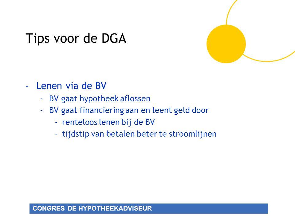 CONGRES DE HYPOTHEEKADVISEUR Tips voor de DGA -Lenen via de BV -BV gaat hypotheek aflossen -BV gaat financiering aan en leent geld door -renteloos lenen bij de BV -tijdstip van betalen beter te stroomlijnen