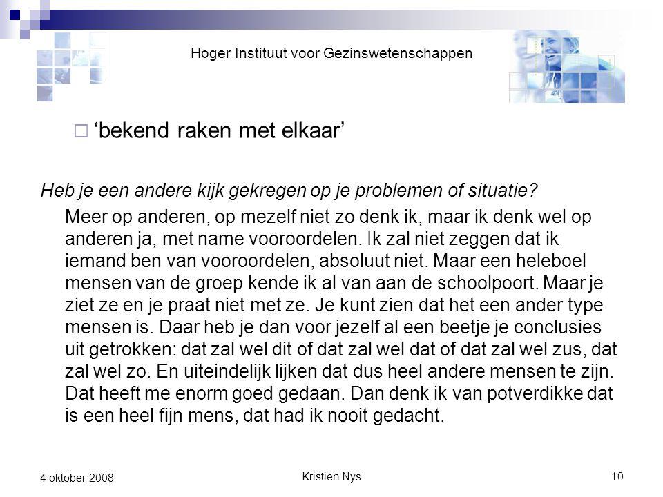 Kristien Nys10 4 oktober 2008  'bekend raken met elkaar' Heb je een andere kijk gekregen op je problemen of situatie.