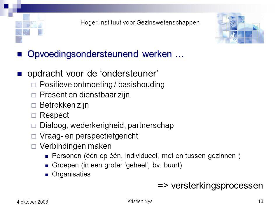 Kristien Nys13 4 oktober 2008 Opvoedingsondersteunend werken … Opvoedingsondersteunend werken … opdracht voor de 'ondersteuner'  Positieve ontmoeting