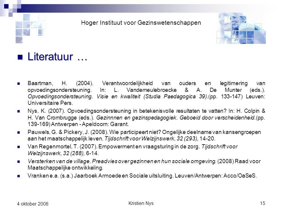 Kristien Nys15 4 oktober 2008 Literatuur … Literatuur … Baartman, H. (2004). Verantwoordelijkheid van ouders en legitimering van opvoedingsondersteuni