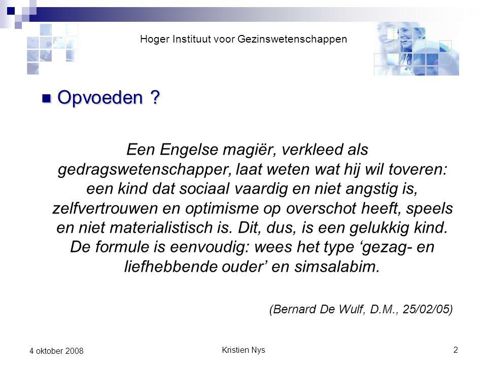 2 4 oktober 2008 Opvoeden ? Opvoeden ? Een Engelse magiër, verkleed als gedragswetenschapper, laat weten wat hij wil toveren: een kind dat sociaal vaa