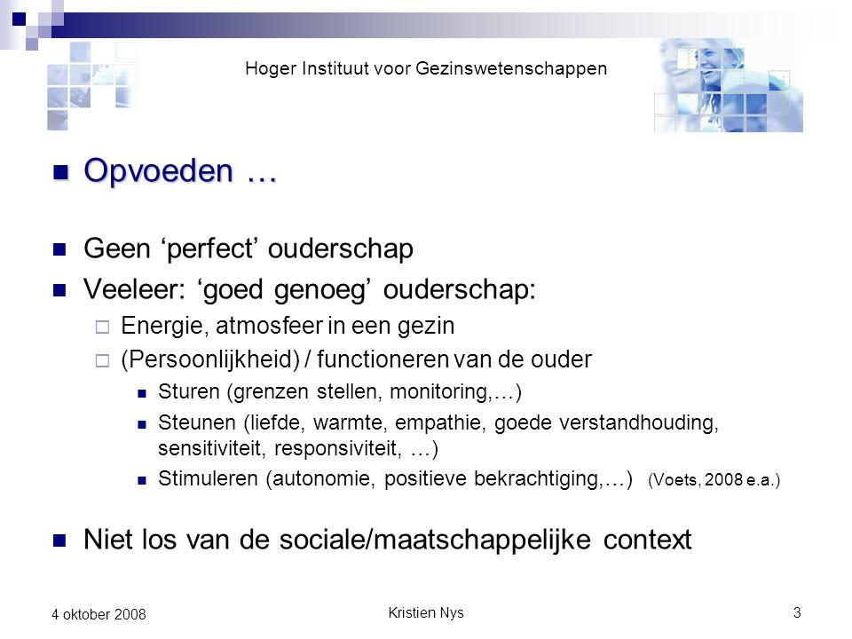 Kristien Nys3 4 oktober 2008 Opvoeden … Opvoeden … Geen 'perfect' ouderschap Veeleer: 'goed genoeg' ouderschap:  Energie, atmosfeer in een gezin  (P