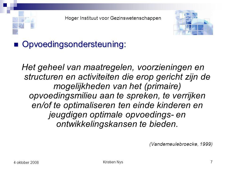 Kristien Nys7 4 oktober 2008 Opvoedingsondersteuning: Opvoedingsondersteuning: Het geheel van maatregelen, voorzieningen en structuren en activiteiten