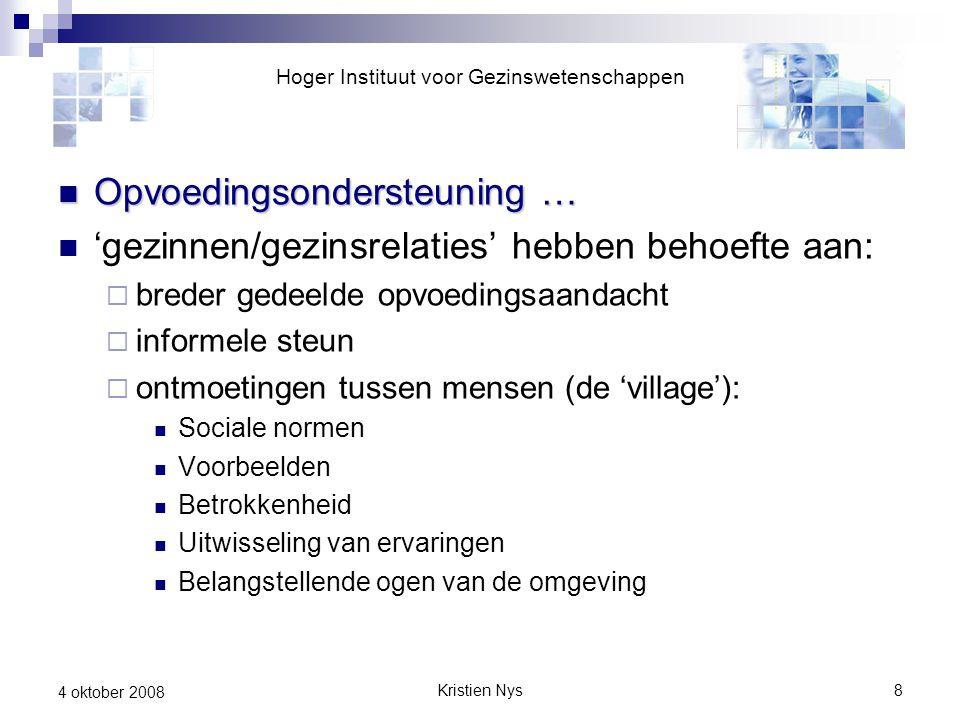 Kristien Nys8 4 oktober 2008 Opvoedingsondersteuning … Opvoedingsondersteuning … 'gezinnen/gezinsrelaties' hebben behoefte aan:  breder gedeelde opvo