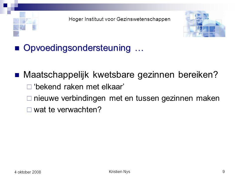 Kristien Nys9 4 oktober 2008 Opvoedingsondersteuning … Opvoedingsondersteuning … Maatschappelijk kwetsbare gezinnen bereiken?  'bekend raken met elka