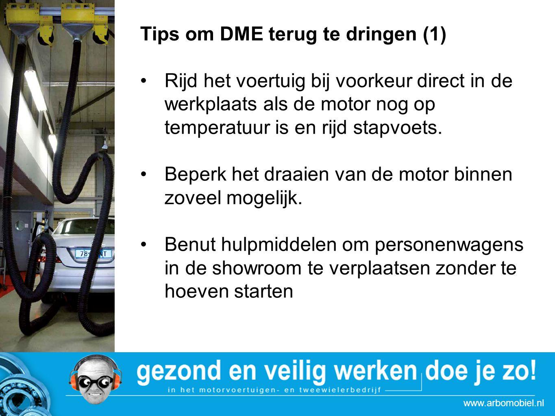 www.arbomobiel.nl Tips om DME terug te dringen (1) Rijd het voertuig bij voorkeur direct in de werkplaats als de motor nog op temperatuur is en rijd s