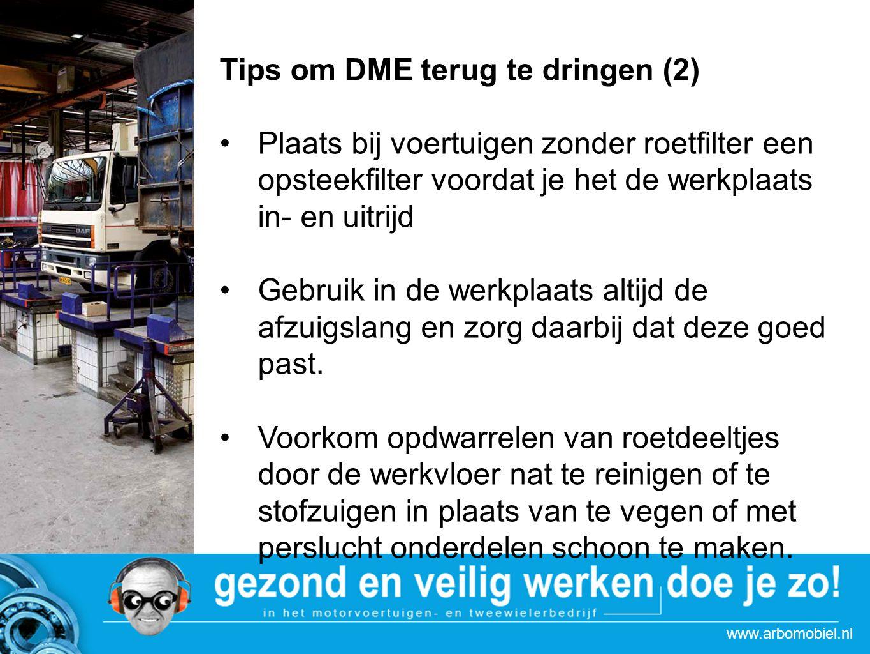 www.arbomobiel.nl Tips om DME terug te dringen (2) Plaats bij voertuigen zonder roetfilter een opsteekfilter voordat je het de werkplaats in- en uitri