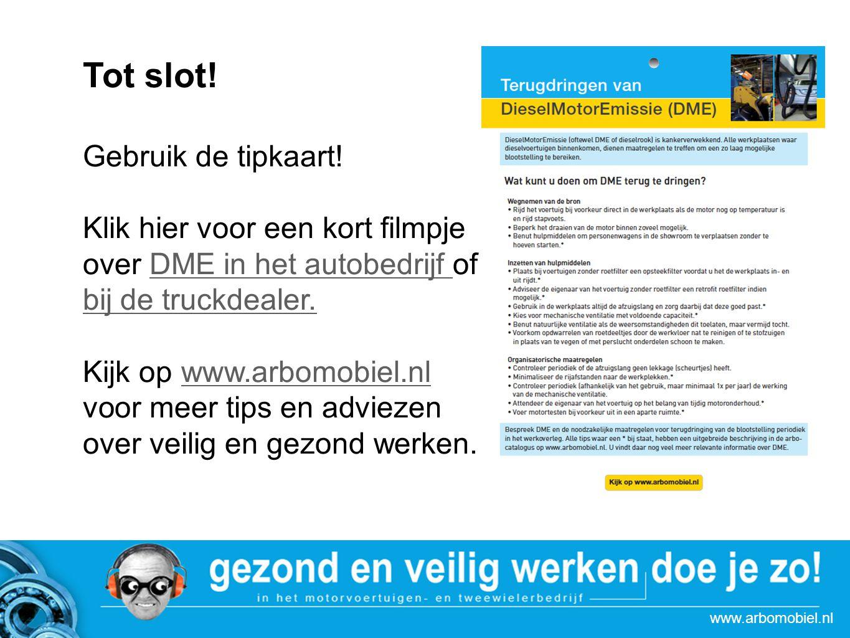 www.arbomobiel.nl Tot slot!actie Autoboulevards Gebruik de tipkaart! Klik hier voor een kort filmpje over DME in het autobedrijf of bij de truckdealer