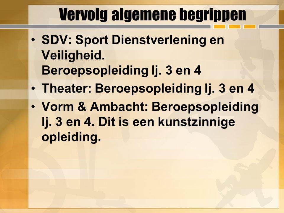 Vervolg algemene begrippen SDV: Sport Dienstverlening en Veiligheid. Beroepsopleiding lj. 3 en 4 Theater: Beroepsopleiding lj. 3 en 4 Vorm & Ambacht: