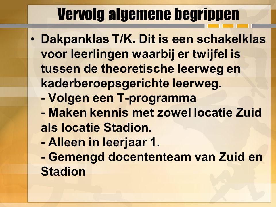 Vervolg algemene begrippen Dakpanklas T/K. Dit is een schakelklas voor leerlingen waarbij er twijfel is tussen de theoretische leerweg en kaderberoeps