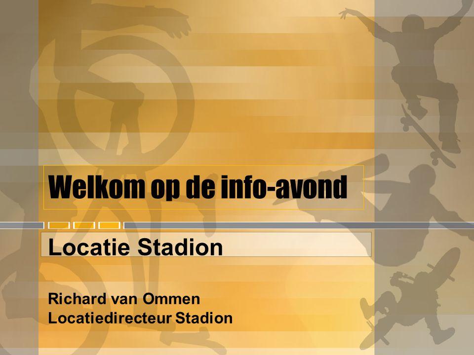 Welkom op de info-avond Locatie Stadion Richard van Ommen Locatiedirecteur Stadion