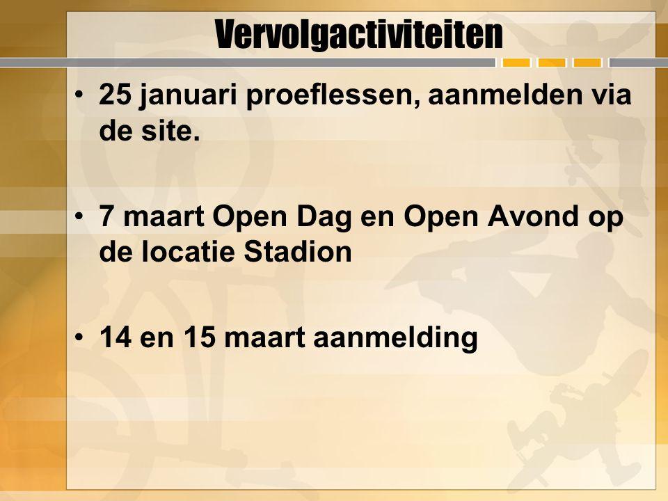Vervolgactiviteiten 25 januari proeflessen, aanmelden via de site. 7 maart Open Dag en Open Avond op de locatie Stadion 14 en 15 maart aanmelding