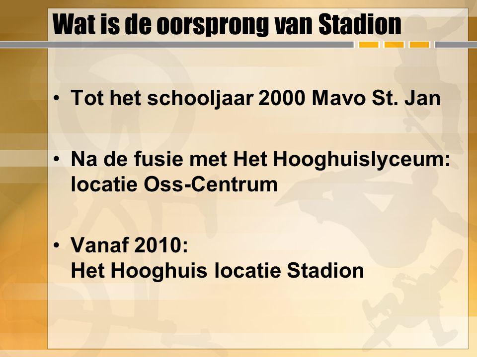 Wat is de oorsprong van Stadion Tot het schooljaar 2000 Mavo St. Jan Na de fusie met Het Hooghuislyceum: locatie Oss-Centrum Vanaf 2010: Het Hooghuis
