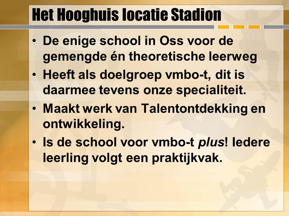 Het Hooghuis locatie Stadion De enige school in Oss voor de gemengde én theoretische leerweg Heeft als doelgroep vmbo-t, dit is daarmee tevens onze specialiteit.