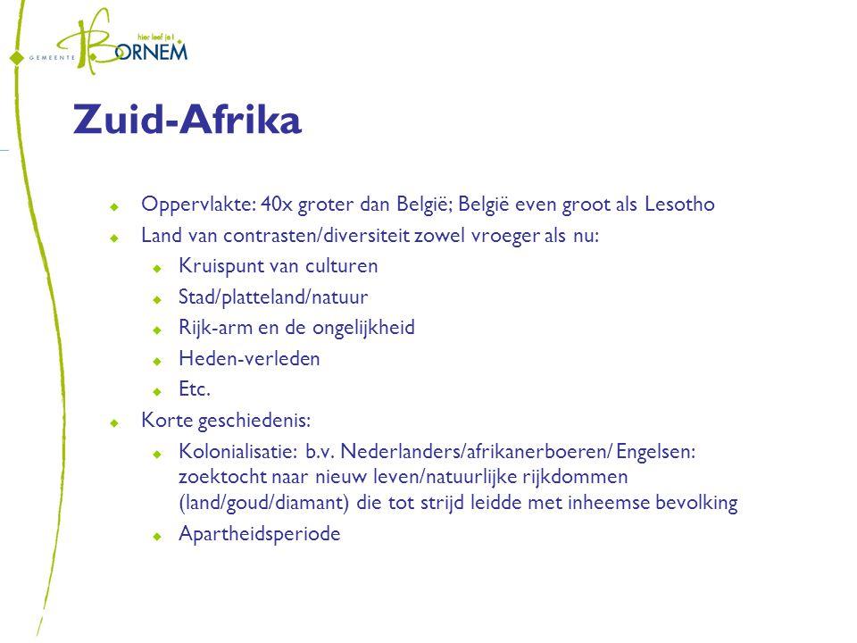 Zuid-Afrika  Oppervlakte: 40x groter dan België; België even groot als Lesotho  Land van contrasten/diversiteit zowel vroeger als nu:  Kruispunt van culturen  Stad/platteland/natuur  Rijk-arm en de ongelijkheid  Heden-verleden  Etc.