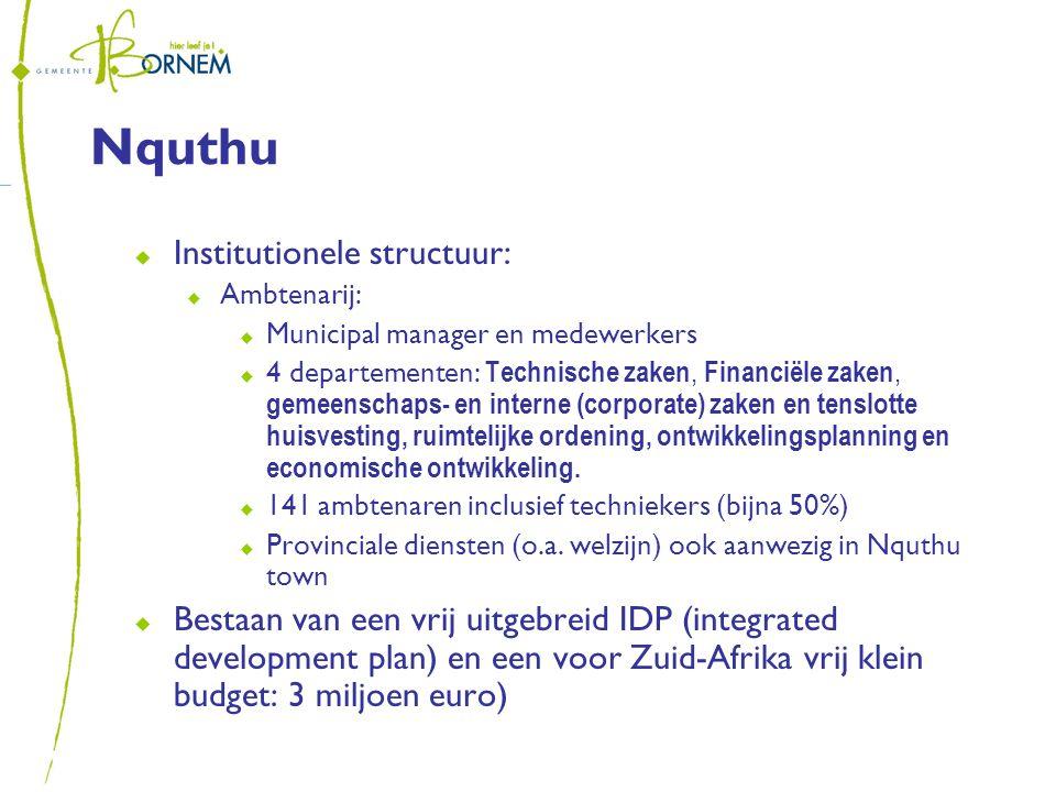 Nquthu  Institutionele structuur:  Ambtenarij:  Municipal manager en medewerkers  4 departementen: Technische zaken, Financiële zaken, gemeenschaps- en interne (corporate) zaken en tenslotte huisvesting, ruimtelijke ordening, ontwikkelingsplanning en economische ontwikkeling.