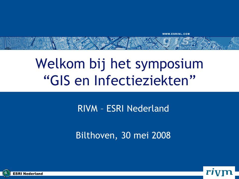 """Welkom bij het symposium """"GIS en Infectieziekten"""" RIVM – ESRI Nederland Bilthoven, 30 mei 2008"""