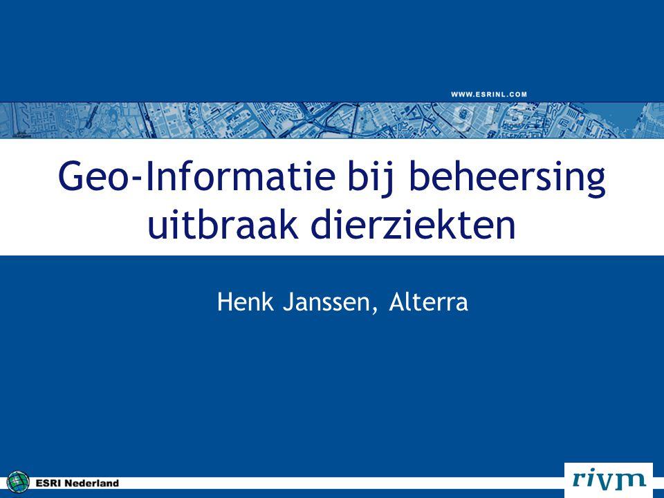 Geo-Informatie bij beheersing uitbraak dierziekten Henk Janssen, Alterra